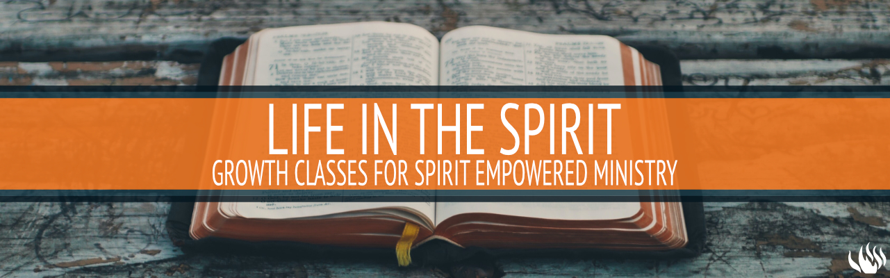 Life in the Spirit; growth classes for Spirit-empowered ministry. Title with bible in the bacground