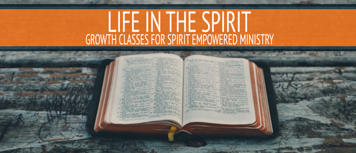 Life in the Spirit; growth classes for Spirit-empowered ministry. Title with bible in the background